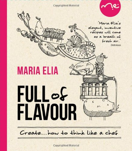 9780857830067: Create with Flavour: 120 Versatile Recipes for the Imaginative Cook