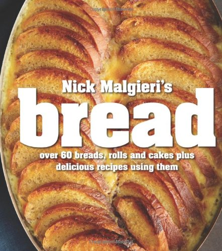 9780857830081: Bread: Over 60 Breads, Rolls and Cakes, Plus Delicious Recipes Using Them