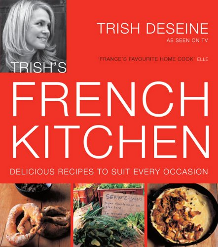 9780857830203: Trish's French Kitchen: Delicous Recipes to Suit Every Occassion