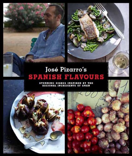 9780857830265: Jos Pizarro's Spanish Flavours: Stunning Dishes Inspired by the Regional Ingredients of Spain