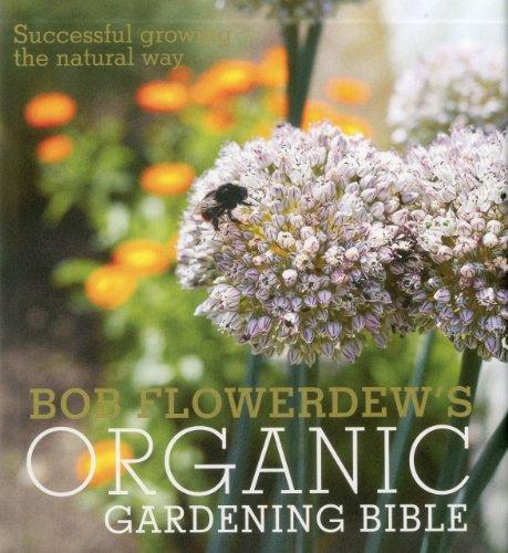 9780857830357: Bob Flowerdew's Organic Gardening Bible: Successful Growing the Natural Way