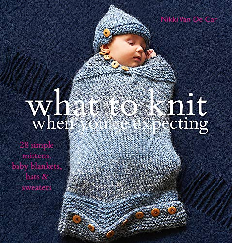 9780857830562: What to Knit When You're Expecting: Simple Mittens, Baby Blankets, Hats and Sweaters. Nikki Van de Car