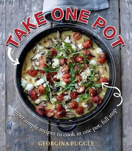 9780857830708: Take One Pot: Super Simple Recipes Cooked in One Pot, Full Stop