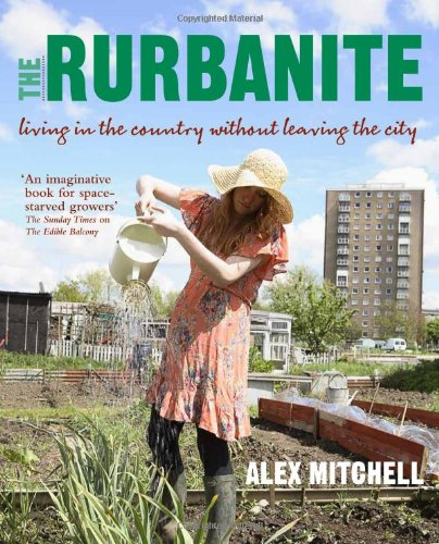 9780857830722: The Rurbanite: Living in the Country without Leaving the City