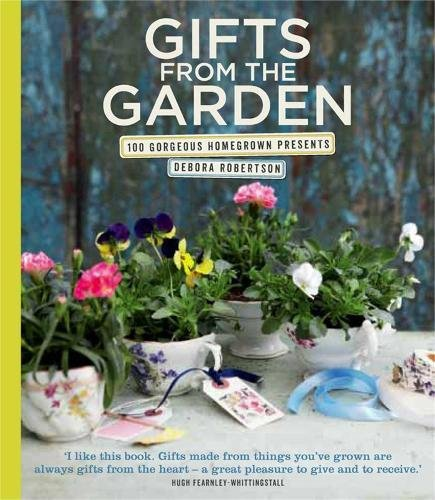 9780857830814: Gifts from the Garden: 100 Gorgeous Homegrown Presents. Debora Robertson