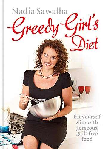 9780857830890: Greedy Girl's Diet: Eat Yourself Slim with Gorgeous, Guilt-free Food