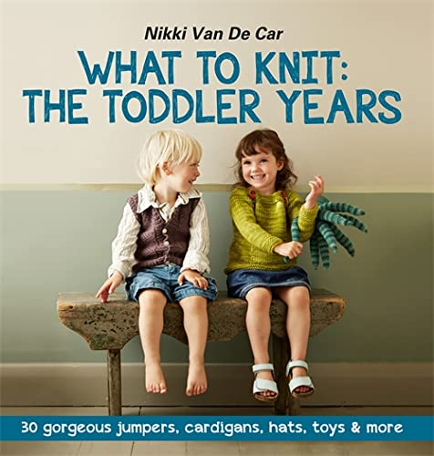 9780857831859: What to Knit: The Toddler Years: 30 Gorgeous Jumpers, Cardigans, Hats, Toys & More
