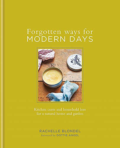 9780857832290: Forgotten Ways for Modern Days: Kitchen cures and household lore for a natural home and garden Foreward by Dottie Angel