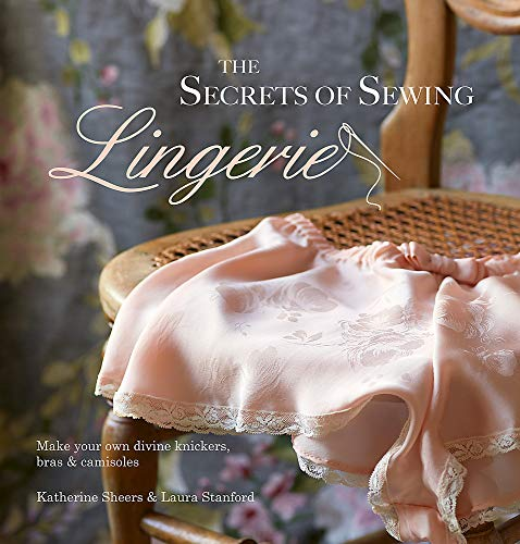 9780857832375: The Secrets of Sewing Lingerie: Make Your Own Divine Knickers, Bras & Camisoles