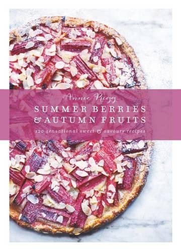 9780857832559: Summer Berries and Autumn Fruits: 120 Sensational Savoury and Sweet Recipes