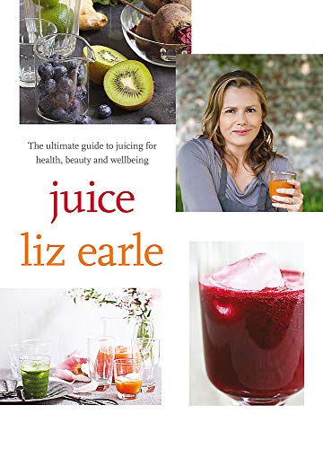 9780857832733: Juice: The Ultimate Guide to Juicing for Health, Beauty and Wellbeing