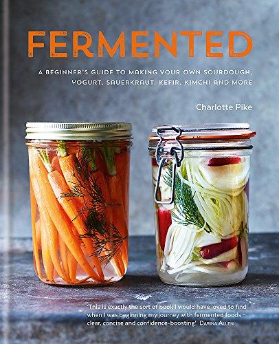 9780857832863: Fermented: A Beginner's Guide to Making Your Own Sourdough, Yogurt, Sauerkraut, Kefir, Kimchi and More