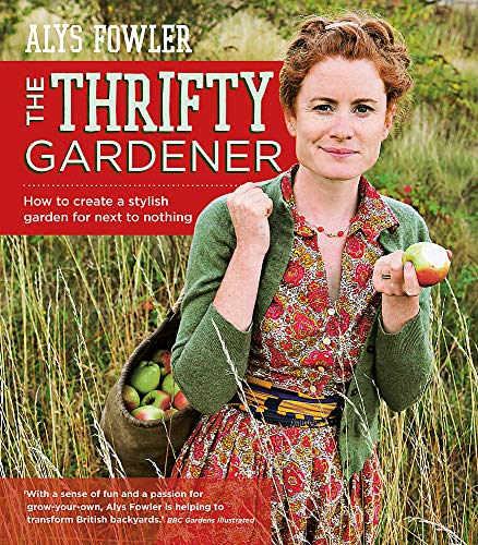 9780857832894: The Thrifty Gardener: How to create a stylish garden for next to nothing