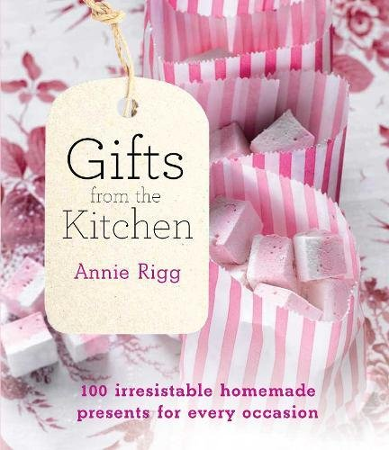 9780857832962: Gifts from the Kitchen: 100 Irresistible Homemade Presents for Every Occasion