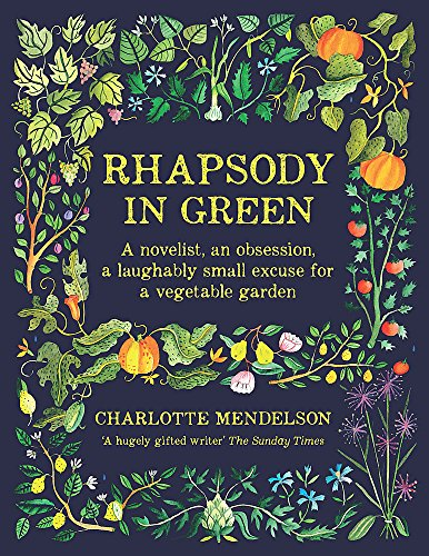 Rhapsody in Green: A Novelist, an Obsession, a Laughably Small Excuse for a Vegetable Garden: ...