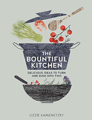 9780857833594: The Bountiful Kitchen: Delicious Ideas to Turn One Dish into Two