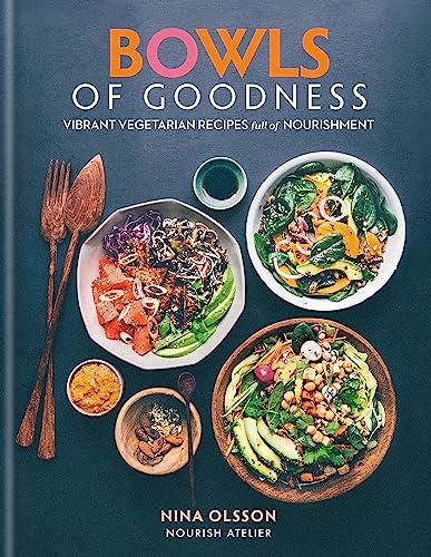 Bowls of Goodness: Vibrant Vegetarian Recipes Full of Nourishment