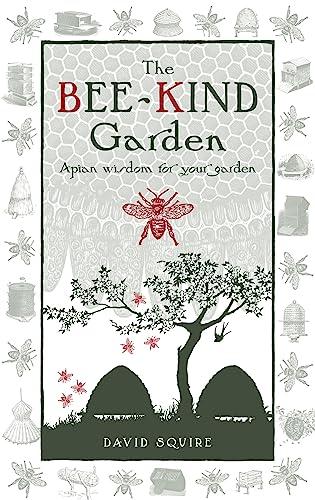 9780857840240: The Bee-Kind Garden: Apian Wisdom for Your Garden (Wise words)