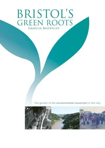 9780857840288: Bristol's Green Roots: The Growth of the Environment Movement in the City
