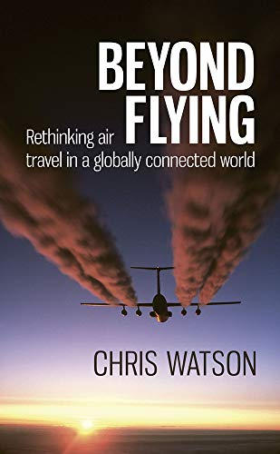 9780857842091: Beyond Flying: Rethinking Air Travel in a Globally Connected World