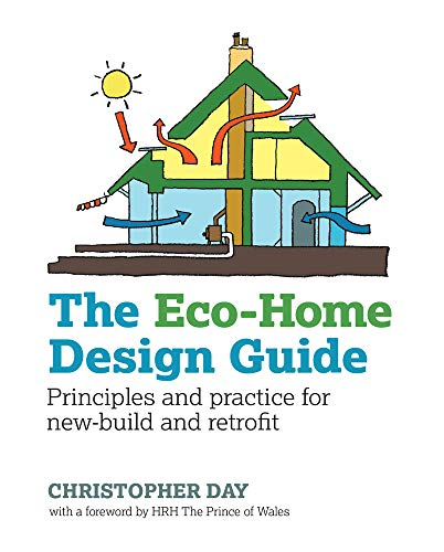 The Eco-Home Design Guide: Principles and Practice for New-Build and Retrofit (Paperback): ...