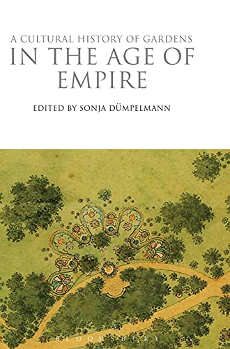 9780857850331: A Cultural History of Gardens in the Age of Empire (The Cultural Histories Series)
