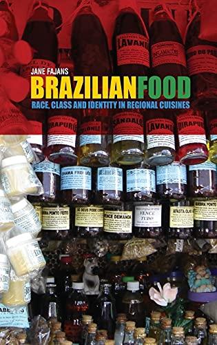 Brazilian Food: Race, Class and Identity in Regional Cuisines: Fajans, Jane
