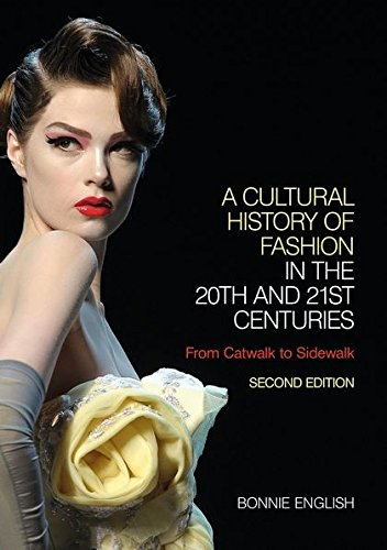 9780857851352: A Cultural History of Fashion in the 20th and 21st Centuries, Second Edition: From Catwalk to Sidewalk