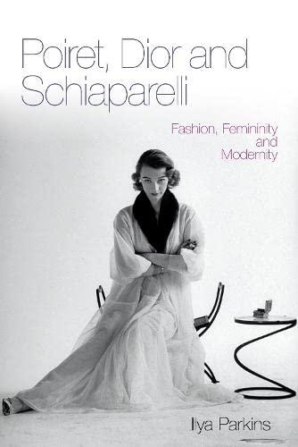9780857853264: Poiret, Dior and Schiaparelli: Fashion, Femininity and Modernity