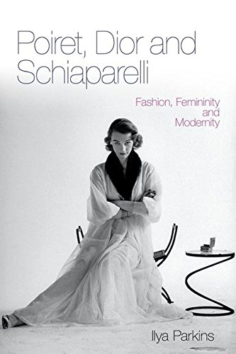 9780857853264: Poiret, Dior and Schiaparelli: Fashion, Femininity and Modernity