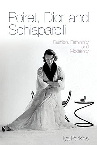 9780857853271: Poiret, Dior and Schiaparelli: Fashion, Femininity and Modernity