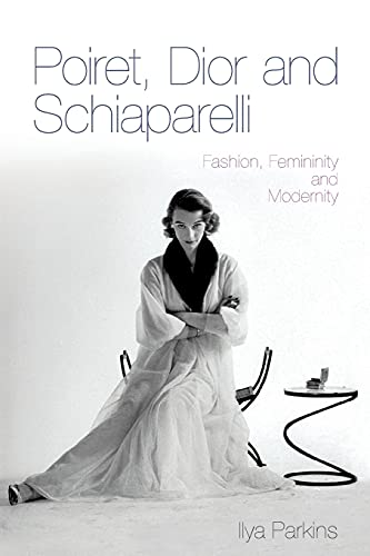 9780857853271: Poiret, Dior and Schiaparelli: Fashion, Femininity and Modernity