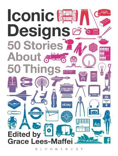 Iconic Designs: 50 Stories about 50 Things (Hardcover): Grace Lees Maffei