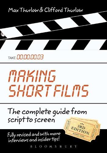 9780857853875: Making Short Films, Third Edition: The Complete Guide from Script to Screen