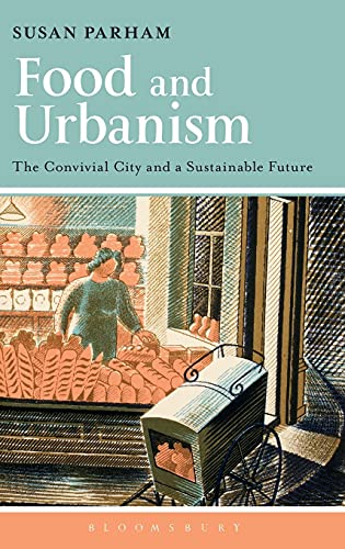 9780857854520: Food and Urbanism: The Convivial City and a Sustainable Future