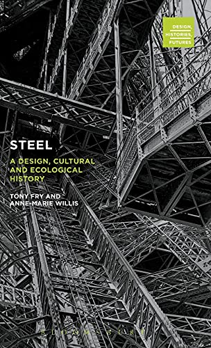9780857854797: Steel: A Design, Cultural and Ecological History (Design, Histories, Futures)