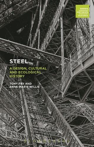 9780857854803: Steel: A Design, Cultural and Ecological History (Design, Histories, Futures)