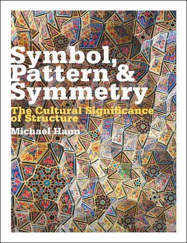 9780857854889: Symbol, Pattern and Symmetry: The Cultural Significance of Structure