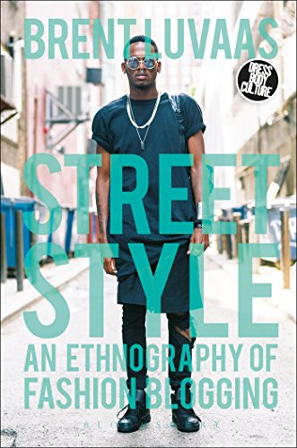 Street Style: An Ethnography of Fashion Blogging: Luvaas, Brent/ Eicher,