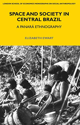 9780857857262: Space and Society in Central Brazil: A Panará Ethnography (LSE Monographs on Social Anthropology)