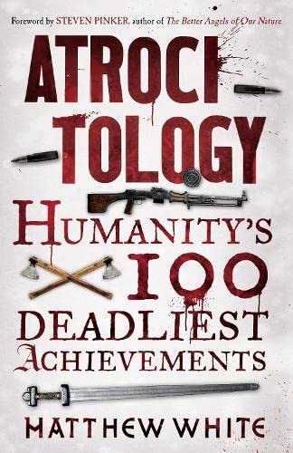 Atrocitology: Humanity's 100 Deadliest Achievements: Matthew White