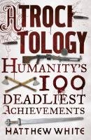 9780857861658: Atrocitology: Humanity's 100 Deadliest Achievements