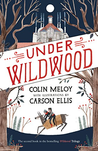 9780857863287: Under Wildwood: Book II: The Wildwood Chronicles (Wildwood Trilogy)