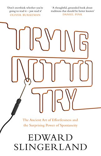 9780857863478: Trying Not to Try: The Ancient Art of Effortlessness and the Surprising Power of Spontaneity