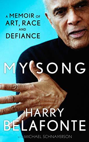 My Song: A Memoir of Art, Race & Defiance: Harry Belafonte