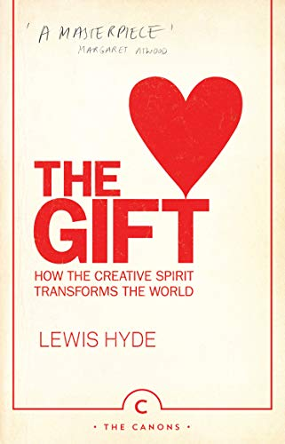 9780857868473: The Gift: How the Creative Spirit Transforms the World (Canons)
