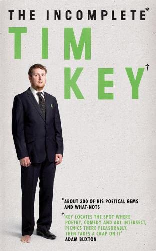 9780857869746: The Incomplete Tim Key: About 300 of his poetical gems and what-nots