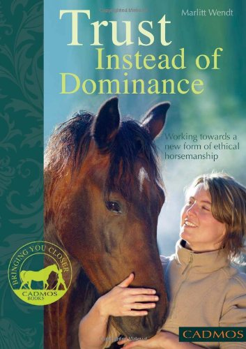9780857880017: Trust Instead of Dominance: Working Towards a New Form of Ethical Horsemanship (Bringing You Closer)