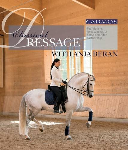9780857880147: Classical Dressage With Anja Beran: Foundations for a Successful Horse and Rider Partnership