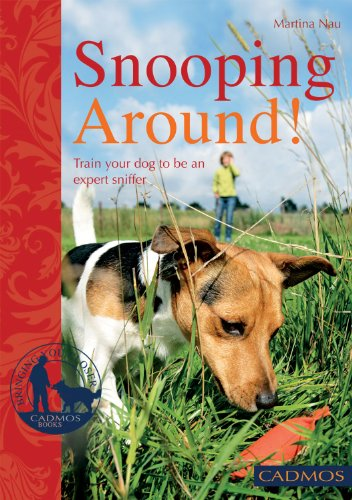 9780857882004: Snooping Around: How to Encourage Your Dog's Sense of Smell (Bringing You Closer)